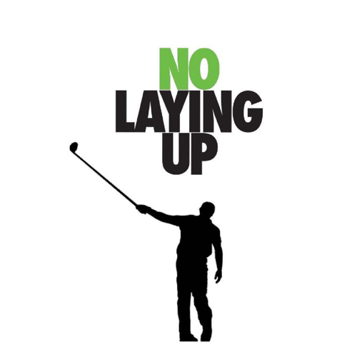 No Laying Up - Golf Podcast podcast