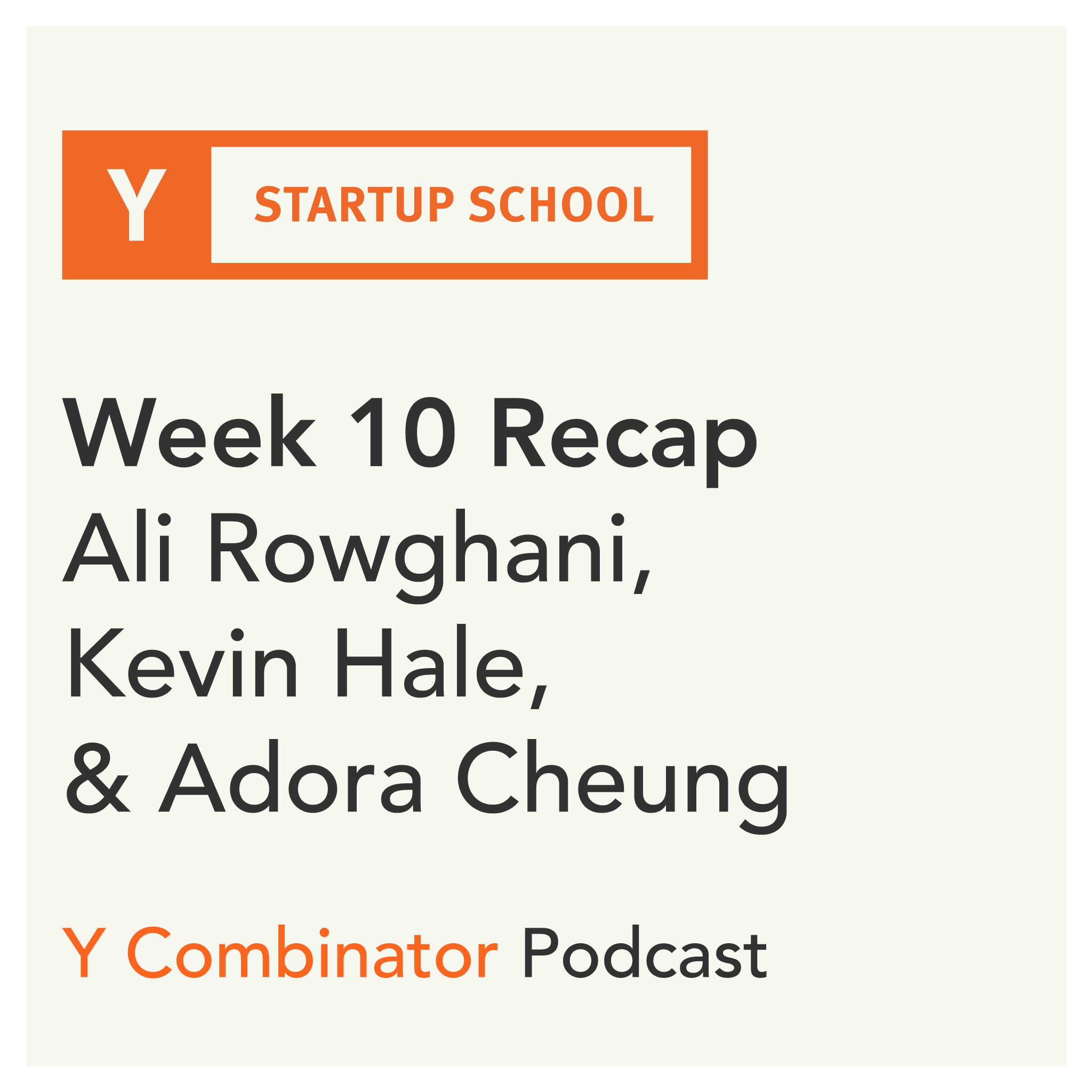 #151 - Startup School Week 10 Recap - Ali Rowghani on How to Lead and Kevin Hale and Adora Cheung on Startup School 2019 by the Numbers