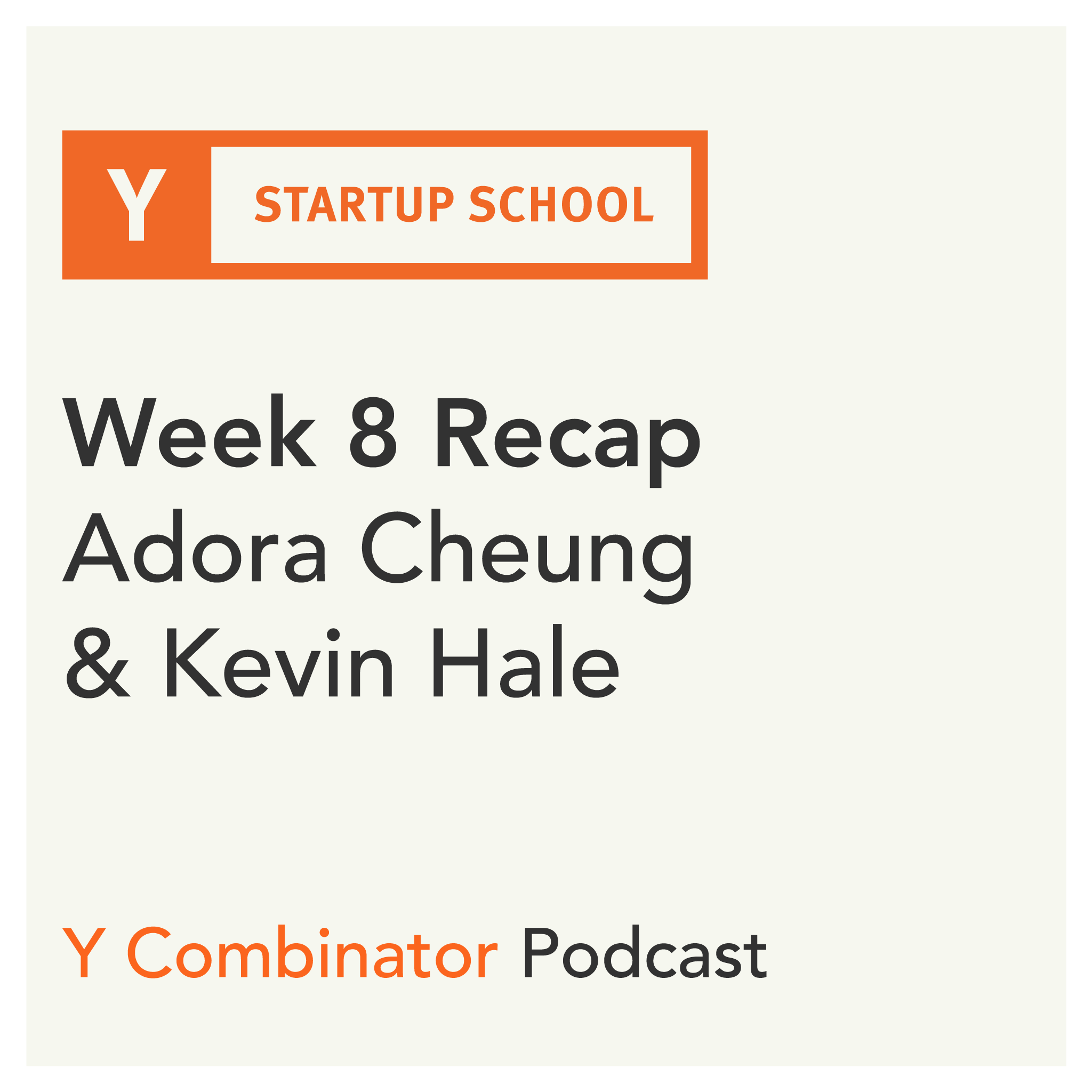 #149 - Startup School Week 8 Recap - Adora Cheung on Prioritizing Your Time and Kevin Hale on Evaluating Startup Ideas